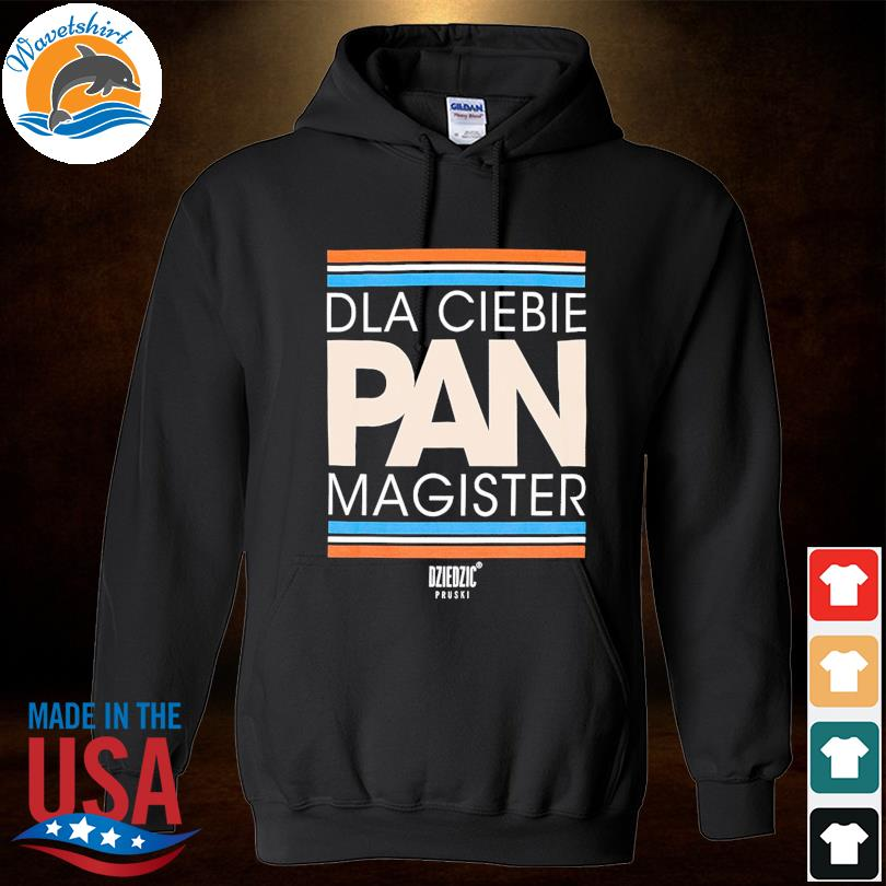 Official Dla ciebie pan magister s Hoodied