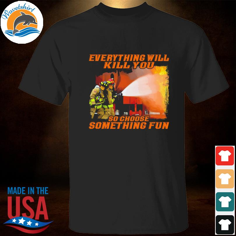 Official Everything will so choose something fun shirt