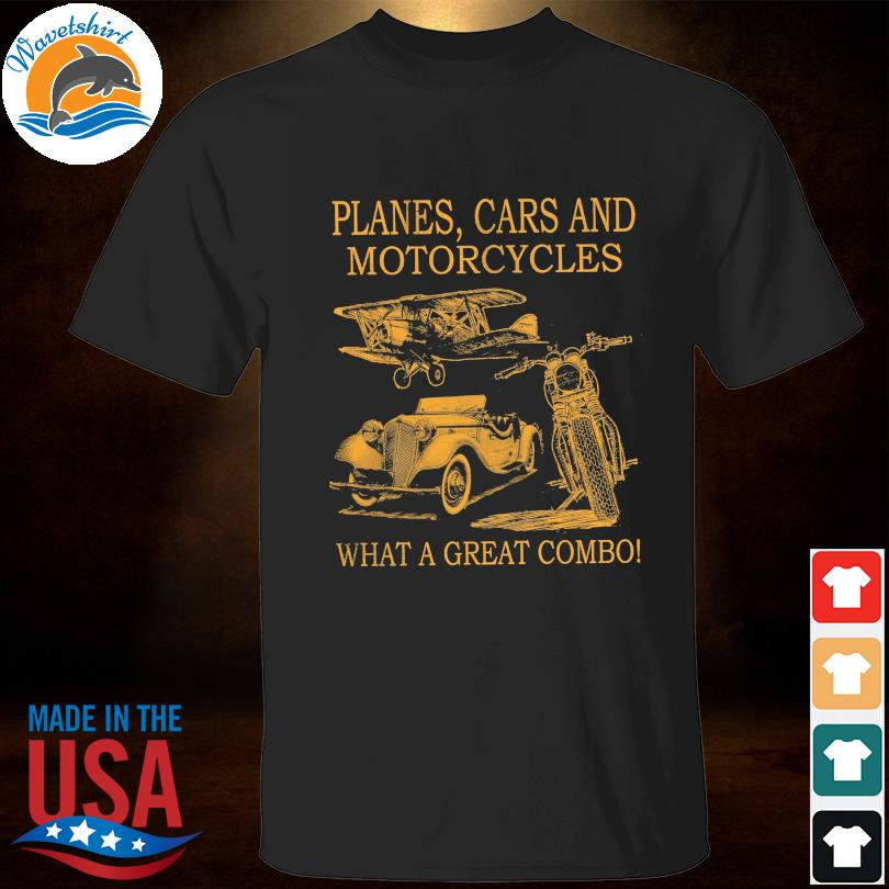 Official Planes and Cars and Motorcycles what a great combo shirt