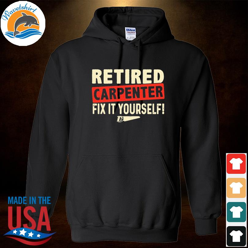 Official Retired carpenter fix it yourself s Hoodied
