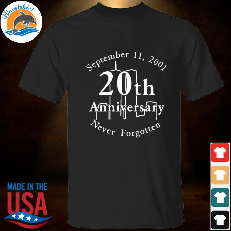 Official September 11 2001 20th anniversary never forgotten shirt