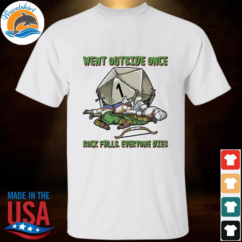 Went outside once rock falls everyone dies shirt