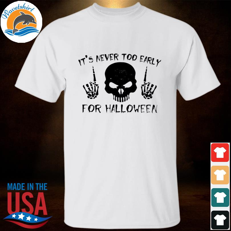 Skull It's Never Too Early For Halloween T-Shirt Masswerks Store