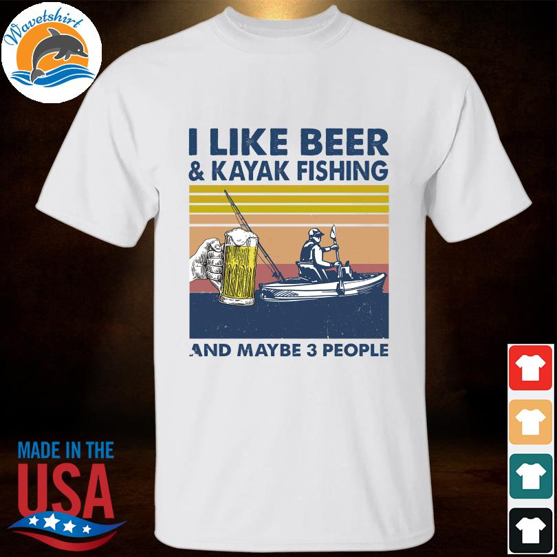 I like Beer and Kayak fishing and maybe 3 people vintage shirt